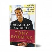 Mesaje de la un prieten. Un ghid simplu si rapid despre cum sa preiei controlul asupra propriei vieti/Tony Robbins