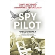 Spy Pilot: Francis Gary Powers, the U-2 Incident, and a Controversial Cold War Legacy, Hardcover/Francy Gary, Jr. Powers