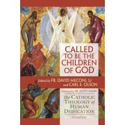 Called to Be the Children of God: The Catholic Theology of Human Deification, Paperback
