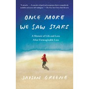 Once More We Saw Stars: A Memoir of Life and Love After Unimaginable Loss, Paperback/Jayson Greene
