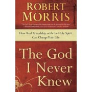 The God I Never Knew: How Real Friendship with the Holy Spirit Can Change Your Life, Paperback