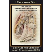 I Talk with God: The Art of Prayer and Meditation for Catholic Children, Paperback/Mother Mary Loyola