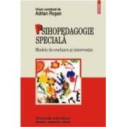 Psihopedagogia Speciala. Modele De Evaluare Si Interventie - Adrian Rosan