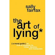The Art of Lying: A Moral Guide on How to Properly Lie, Cheat, Deceive, and Manipulate, Paperback/Sally Fairfax