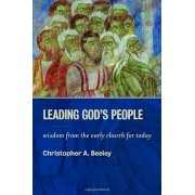 Leading God's People: Wisdom from the Early Church for Today, Paperback