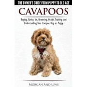 Cavapoos - The Owner's Guide from Puppy to Old Age - Buying, Caring For, Grooming, Health, Training and Understanding Your Cavapoo Dog or Puppy, Paperback/Morgan Andrews