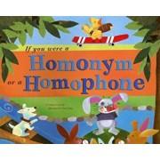 If You Were a Homonym or a Homophone, Paperback/Nancy Loewen