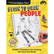 Begin to Draw People: Simple Techniques for Drawing the Head and Body, Paperback/Christopher Hart
