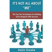 It's Not All about Me: The Top Ten Techniques for Building Quick Rapport with Anyone, Paperback/Robin Dreeke