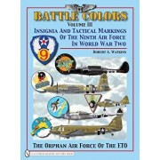 Battle Colors Volume 3: Insignia and Tactical Markings of the Ninth Air Force in World War II, Hardcover/Robert A. Watkins