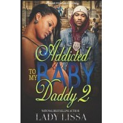 Addicted to my Baby Daddy 2, Paperback/Lady Lissa