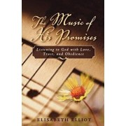 The Music of His Promises: Listening to God with Love, Trust, and Obedience, Paperback/Elisabeth Elliot