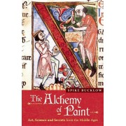The Alchemy of Paint: Art, Science and Secrets from the Middle Ages, Paperback