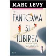 Fantoma si iubirea - Marc Levy