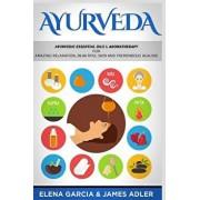 Ayurveda: Ayurvedic Essential Oils & Aromatherapy for Amazing Relaxation, Beautiful Skin & Tremendous Healing!, Paperback/James Adler