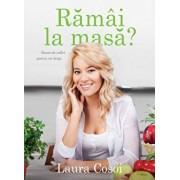Ramai la masa' Retete de suflet pentru oameni/Laura Cosoi