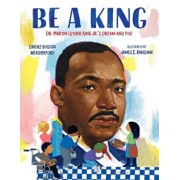 Be a King: Dr. Martin Luther King Jr.'s Dream and You, Hardcover/Carole Boston Weatherford