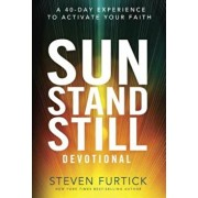 Sun Stand Still Devotional: A 40-Day Experience to Activate Your Faith, Hardcover/Steven Furtick