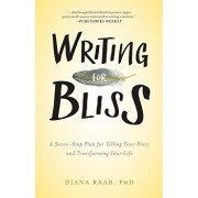 Writing for Bliss: A Seven-Step Plan for Telling Your Story and Transforming Your Life, Paperback/Diana Raab