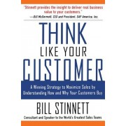 Think Like Your Customer: A Winning Strategy to Maximize Sales by Understanding and Influencing How and Why Your Customers Buy: A Winning Strategy to, Paperback