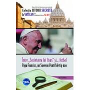 Intre 'Societatea lui Iisus' si... fotbal. Papa Francisc, un Suveran Pontif de tip nou/Vladimir Duca