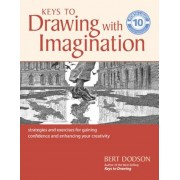 Keys to Drawing with Imagination: Strategies and Exercises for Gaining Confidence and Enhancing Your Creativity, Paperback