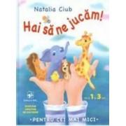Hai sa ne jucam - Natalia Ciub - De la 1 la 3 ani