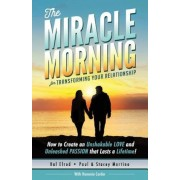The Miracle Morning for Transforming Your Relationship: How to Create an Unshakable Love and Unleashed Passion That Lasts a Lifetime!, Paperback