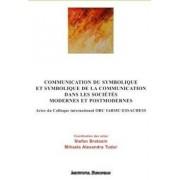 Communication du symbolique et symbolique de la communication dans les societes modernes et postmodernes/Stefan Bratosin, Mihaela Alexandra Tudor