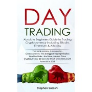 Day Trading: Absolute Beginners Guide to Trading Cryptocurrency including Bitcoin, Ethereum & Altcoins, Paperback/Stephen Satoshi
