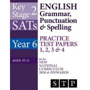 Ks2 Sats English Grammar, Punctuation & Spelling Practice Test Papers 1, 2, 3 & 4 for the New National Curriculum 2018 & Onwards (Year 6: Ages 10-11)