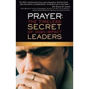 Prayer: The Timeless Secret of High-Impact Leaders, Paperback/Dave Earley