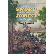 With a Sword in One Hand & Jomini in the Other: The Problem of Military Thought in the Civil War North, Hardcover/Carol Reardon
