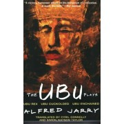 The Ubu Plays: Includes: Ubu Rex; Ubu Cuckolded; Ubu Enchained, Paperback/Alfred Jarry