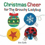 Christmas Cheer for the Grouchy Ladybug, Hardcover/Eric Carle