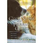 Cold Noses at the Pearly Gates: A Book of Hope for Those Who Have Lost a Pet, Paperback