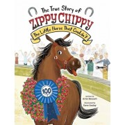The True Story of Zippy Chippy: The Little Horse That Couldn't, Hardcover/Artie Bennett