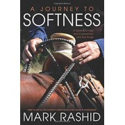 Journey to Softness. In Search of Feel and Connection with the Horse, Paperback/Mark Rashid