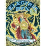 Electric Ben: The Amazing Life and Times of Benjamin Franklin, Hardcover