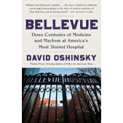 Bellevue: Three Centuries of Medicine and Mayhem at America's Most Storied Hospital, Paperback/David Oshinsky