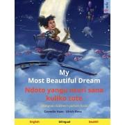 My Most Beautiful Dream - Ndoto yangu nzuri sana kuliko zote (English - Swahili): Bilingual children's picture book, with audiobook for download, Paperback/Cornelia Haas