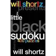 Will Shortz Presents the Little Black Book of Sudoku: 400 Puzzles, Hardcover/Will Shortz