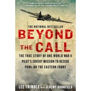 Beyond the Call: The True Story of One World War II Pilot's Covert Mission to Rescue POWs on the Eastern Front, Paperback