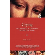 Crying: The Natural and Cultural History of Tears, Paperback/Tom Lutz