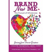 Brand New Me: The Pursuit of Wholeness: Journey from Pain to Greatness, Paperback/Chaute Thompson
