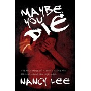 Maybe You Die: The True Story of a Couple Living the All-American Nightmare, Paperback/Nancy Lee