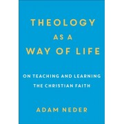 Theology as a Way of Life: On Teaching and Learning the Christian Faith, Paperback/Adam Neder