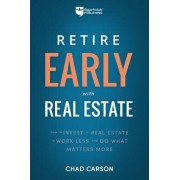 Retire Early with Real Estate: How Smart Investing Can Help You Escape the 9-5 Grind and Do More of What Matters, Paperback/Chad Carson