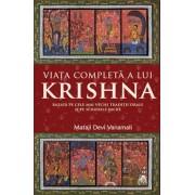 Viata completa a lui Krishna - Bazata pe cele mai vechi traditii orale si pe scrierile sacre