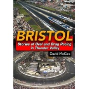 Bristol: Stories of Oval and Drag Racing in Thunder Valley, Paperback/David McGee